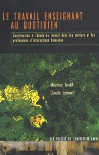 Maurice Tardif et Claude Lessard - Le travail enseignant au quotidien - Contribution à l'étude du travail dans les métiers et les professions d'interactions humaines.
