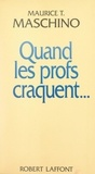 Maurice Tarik Maschino et Georges Liébert - Quand les profs craquent....