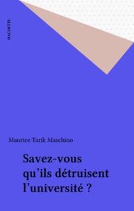 Maurice Tarik Maschino - Savez-vous qu'ils détruisent l'université ?.