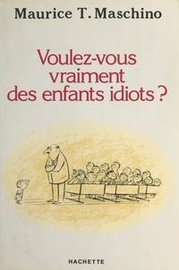 Maurice Tarik Maschino et Roland Jaccard - Voulez-vous vraiment des enfants idiots ?.