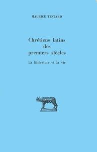 Maurice Testard - Chrétiens latins des premiers siècles - La littérature et la vie.