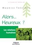 Maurice Thévenet - Alors... Heureux ? - Les relations humaines.