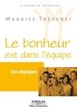 Maurice Thévenet - Le bonheur est dans l'équipe - Les équipes.