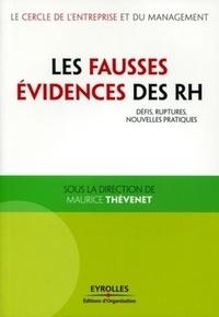 Maurice Thévenet - Les fausses évidences des RH - Défis, ruptures, nouvelles pratiques.
