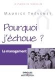 Maurice Thévenet - Pourquoi j'échoue ? - Le management.
