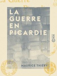 Maurice Thiéry - La Guerre en Picardie - 1914-1918.