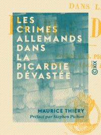 Maurice Thiéry et Stephen Pichon - Les Crimes allemands dans la Picardie dévastée - La guerre en 1917.
