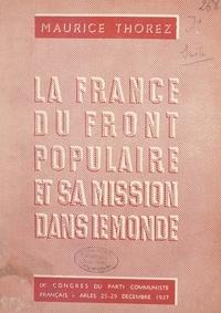 Maurice Thorez - La France du Front populaire et sa mission dans le monde - 9e Congrès national du Parti communiste français, Arles : 25 au 29 décembre 1937. Rapport et discours de clôture.
