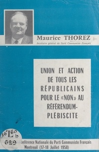 """Maurice Thorez - Union et action de tous les Républicains pour le """"non"""" au référendum-plébiscite - Conférence nationale du Parti communiste français, Montreuil, 17-18 juillet 1958."""