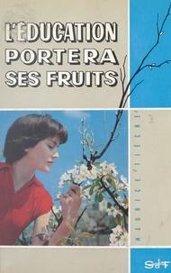 Maurice Tièche et Ph. Véro - L'éducation portera ses fruits - Le présent ouvrage se compose des chroniques données à la R.T.F. en 1957 et 1958, combinées ensemble dans un ordre méthodique..