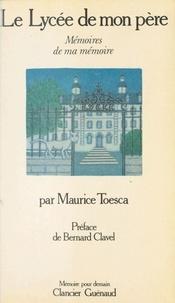 Maurice Toesca - Le Lycée de mon père.