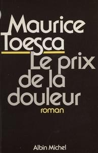 Maurice Toesca - Le Prix de la douleur.