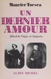 Maurice Toesca - Un Dernier amour - Alfred de Vigny et Augusta, lettres et documents inédits.
