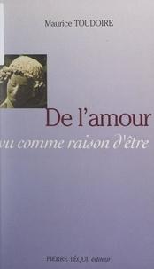 Maurice Toudoire et Jean-Robert Armogathe - De l'amour, vu comme raison d'être....