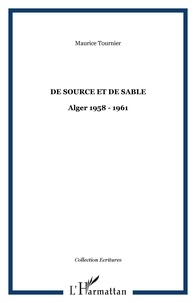 Maurice Tournier - De source et de sable. - Alger 1958-1961.