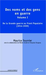 Maurice Tournier - Des noms et des gens en guerre - Volume I : De la Grande guerre au Front Populaire (1914-1939).