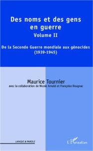 Maurice Tournier - Des noms et des gens en guerre - Volume II : De la Seconde Guerre mondiale aux génocides (1939-1945).