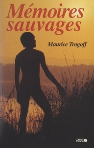 Maurice Trogoff - Mémoires sauvages.