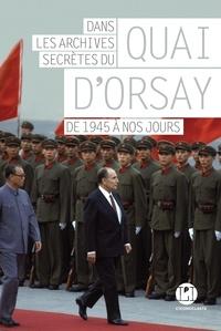 Maurice Vaïsse et Hervé Magro - Dans les archives secrètes du Quai d'Orsay - De 1945 à nos jours.