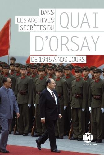 Dans les archives secrètes du Quai d'Orsay. De 1945 à nos jours