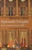 Maurice Vaïsse - Diplomatie française - Outils et acteurs depuis 1980.