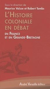 Maurice Vaïsse et Robert Tombs - L'Histoire coloniale en débat - En France et en Grande-Bretagne.
