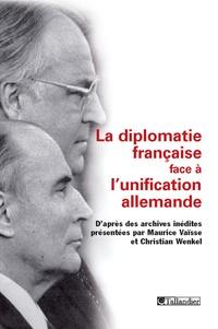 Maurice Vaïsse et Christian Wenkel - La diplomatie française face à l'unification allemande.
