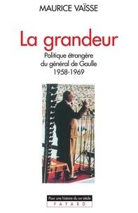 Maurice Vaïsse - La Grandeur - Politique étrangère du général de Gaulle (1958-1969).