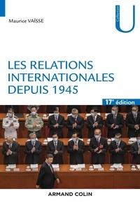 Maurice Vaïsse - Les relations internationales depuis 1945 - 17e éd..