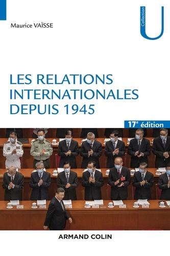 Les relations internationales depuis 1945 - 17e éd. 17e édition revue et augmentée