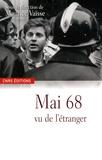 Maurice Vaïsse et Colette Barbier - Mai 68 vu de l'étranger - Les Evénements dans les archives diplomatiques françaises.