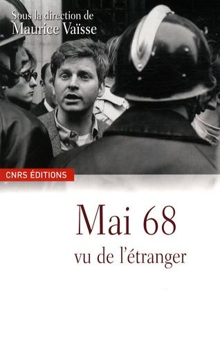 Mai 68 vu de l'étranger. Les Evénements dans les archives diplomatiques françaises - Maurice Vaïsse,Colette Barbier,Thérèse Charmasson