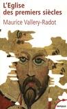 Maurice Vallery-Radot - L'Eglise des premiers siècles - Une lumière pour notre temps.