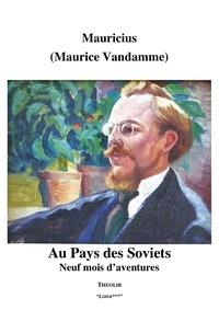 Maurice Vandamme - Au Pays des Soviets - Neuf mois d'aventures.