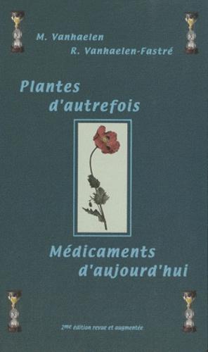 Maurice Vanhaelen et Renée Vanhaelen-Fastré - Plantes d'autrefois, médicaments d'aujourd'hui.