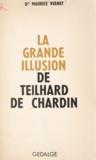 Maurice Vernet - La grande illusion de Teilhard de Chardin.