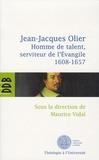 Maurice Vidal - Jean Jacques Olier - Homme de talent, serviteur de l'Evangile (1608-1657).