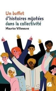 Maurice Villeneuve - Un buffet d'histoires mijotées dans la collectivité.