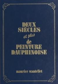 Maurice Wantellet et  Collectif - Deux siècles et plus de peinture dauphinoise.