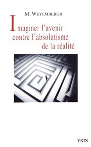 Maurice Weyembergh - Imaginer l'avenir contre l'absolutisme de la réalité.
