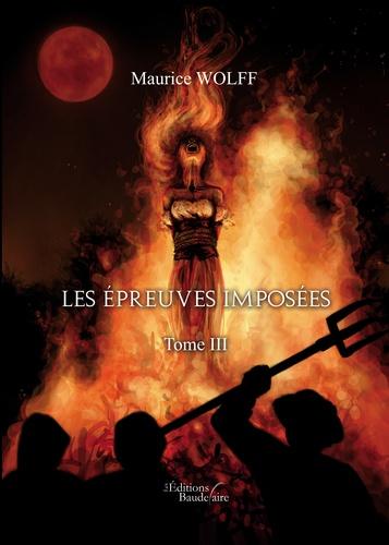 Maurice Wolff - Les épreuves imposées - Tome III.