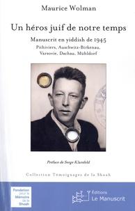 Maurice Wolman - Un héros juif de notre temps - Manuscrit en Yiddish de 1945 : Pithiviers, Auschwitz-Birkenau, Varsovie, Dachau, Mühldorf.