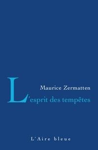Maurice Zermatten - L'esprit des tempêtes.