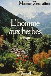 Maurice Zermatten - L'homme aux herbes.