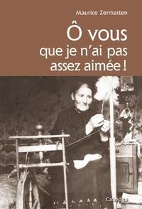 Maurice Zermatten - O vous que je n'ai pas assez aimée !.