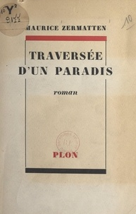 Maurice Zermatten - Traversée d'un paradis.
