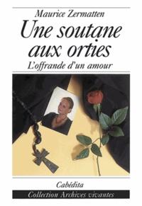 Maurice Zermatten - Une soutane aux orties - L'offrande d'un amour.