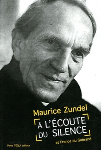 Maurice Zundel et France Du Guérand - A l'écoute du silence.