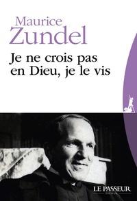 Je ne crois pas en Dieu, je le vis - Maurice Zundel pdf epub