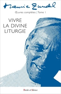 Maurice Zundel - Oeuvres complètes - Tome 1, Vivre la divine liturgie.